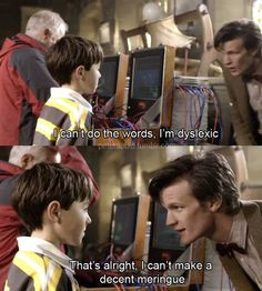 The Doctor is so great with kids. You are not what you can't do.