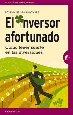El inversor afortunado // Carlos Torres Blánquez // Empresa Activa Narrativa empresarial (Ediciones Urano)