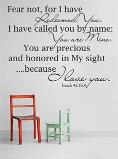 Top Selling Decals - Prices Reduced : Fear not, for I have redeemed you. I have called you by name: You are mine. You are precious and honored in my sight....because I love you. Isaiah 43:1b4 Bible Verse Quote Wall Sticker Size : 16 Inches X 20 Inches - 22 Colors Available