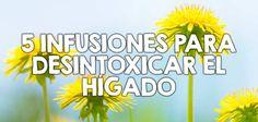 5 infusiones para desintoxicar el hígado  http://nutricionysaludyg.com/salud/desintoxicar-el-higado-infusiones/