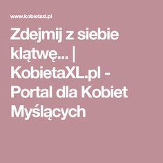 Zdejmij z siebie klątwę...    KobietaXL.pl - Portal dla Kobiet Myślących Portal, Health Fitness, Healthy, Challenge, Health, Fitness, Health And Fitness