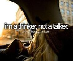 I'm a Thinker ... but if I like and feel comfortable with you - Whoa, can I talk☺   AndThatsWhoIam
