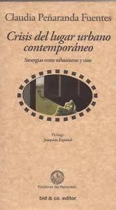 Crisis del lugar urbano contemporáneo : sinergias entre urbanismo y cine / Claudia Peñaranda Fuentes ; prólogo: Joaquim Español  http://encore.fama.us.es/iii/encore/record/C__Rb2648226?lang=spi