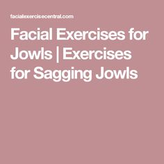 Facial Exercises for Jowls | Exercises for Sagging Jowls