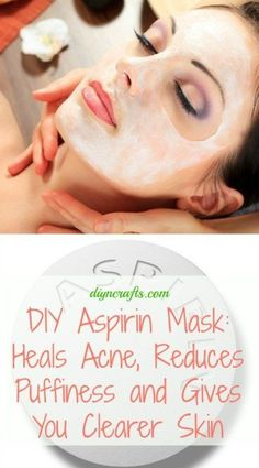 DIY Aspirin Mask: Heals Acne, Reduces Puffiness and Gives You Clearer Skin.