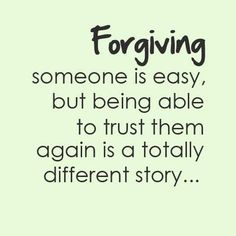 It's the trusting part that's hard, not the forgiving