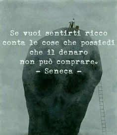 Ricchezza If you want to feel rich, count the things that you posssess which cannot be bought with money. Italian Phrases, Italian Quotes, Quotes Thoughts, Me Quotes, More Than Words, Some Words, Seneca, Sense Of Life, Most Beautiful Words