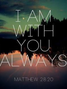I am with you always quotes faith bible christian scriptures