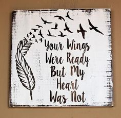 Your Wings Were Ready But My Heart Was Not with Feathers and Birds Pallet Wood Sign