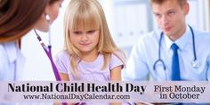 NATIONAL CHILD HEALTH DAY - First Monday in October - On October 4, 2013, President Barack Obama signed a Proclamation proclaiming Monday, October 7, 2013, as Child Health Day.