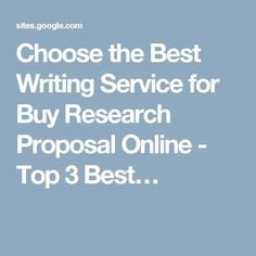 Choose the Best Writing Service for Buy Research Proposal Online - Top 3 Best…