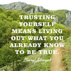 Quote About Trusting Yourself - Cheryl Strayed Trust Yourself Quotes, Trust Quotes, Quotes To Live By, Me Quotes, Courage Quotes, Quotable Quotes, Cheryl Strayed Quotes, Wild Cheryl Strayed, Positive Inspiration