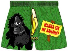 """Wanna See My Banana?"" Boxer Shorts  $6.00  https://www.rainbowdepot.com/Wanna-See-My-Banana-Boxers_p_15028.html"
