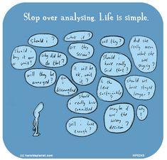 http://lastlemon.com/harolds-planet/hp5243/ Stop overanalysing. Life is simple.