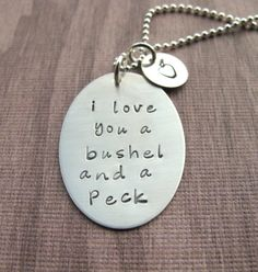 Hand Stamped Jewelry I Love You A Bushel And A Peck necklace by Kristen's Custom Creations