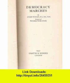 Democracy marches, Julian Huxley ,   ,  , ASIN: B0006EUBEK , tutorials , pdf , ebook , torrent , downloads , rapidshare , filesonic , hotfile , megaupload , fileserve