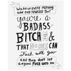 You're a badass bitch | 5 x 7 | 8 x 10 inspirational quote print ($10) ❤ liked on Polyvore featuring quotes, words, backgrounds, random, saying, text and phrase