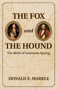 The Fox and the Hound: The Birth of American Spying by Donald E. Markle