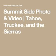 Summit Side Photo & Video | Tahoe, Truckee, and the Sierras
