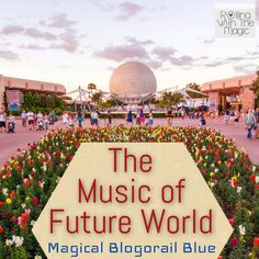 The Music of Future World #Epcot #WaltDisneyWorld