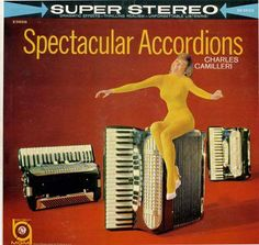 Spectacular Accordions.  Dramatic Effects!  Thrilling Realism!  Unforgettable Listening!