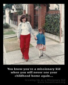 You know you're a missionary kid when you will never see your childhood home again... http://susanevans.org/?article=986