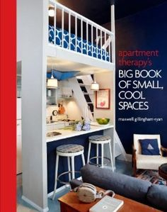 Apartment Therapy's Big Book of Small, Cool Spaces: Maxwell Gillingham-Ryan: 9780307464606: Amazon.com: Books