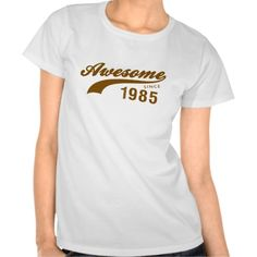 AWESOME  VINTAGE 1985 TSHIRTS. GET IT ON : http://www.zazzle.com/awesome_vintage_1985_tshirts-235212098941759288?rf=238054403704815742
