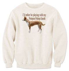 I'd Rather Be Playing With My Portuguese Podengo Smooth Sweatshirt