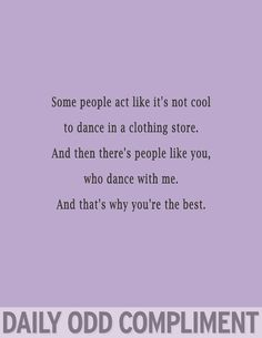 Or who know I only dance if I like the clothing item and encourages me to buy it because I need to expand my clothing horizons and such important things like that