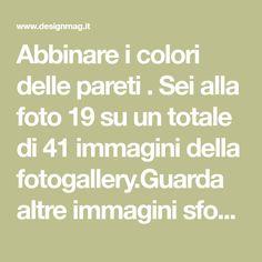 Abbinare i colori delle pareti . Sei alla foto 19 su un totale di 41 immagini della fotogallery.Guarda altre immagini sfogliando questa e altre gallerie fotografiche su Designmag