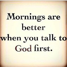 Mornings are better when you talk to God first quotes life good morning mornings good morning inspiration Faith Quotes, Bible Quotes, Me Quotes, Gospel Quotes, Religious Quotes, Spiritual Quotes, Quotes About God, Quotes To Live By, Start The Day Quotes