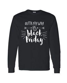 Outta My Way It's Black Friday Long Sleeve Shirt, Fall/Winter Apparel Adult, Black Friday Tshirt, Long Sleeve Shirt, Black Friday,