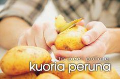 kuoria peruna ~ to peel a potato
