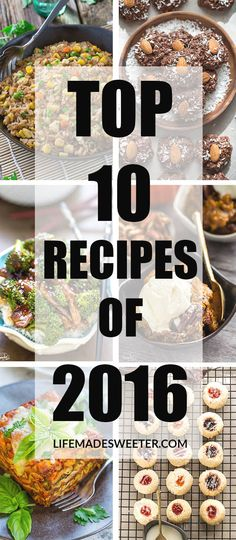 Top 10 Recipes on Life Made Sweeter - all of your sweet and savory favorites that were published in 2016 including slow cooker pumpkin pecan pudding cake, shortbread thumbprint cookies, beef and broccoli, perfect fried rice and slow cooker lasagna!
