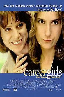 Career Girls is a 1997 film by Mike Leigh which tells the story of two women, who reunite after six years apart. The film stars Katrin Cartlidge and Lynda Steadman. The women were originally thrown together when they shared a flat while at university and the film focuses on their interpersonal relationship.