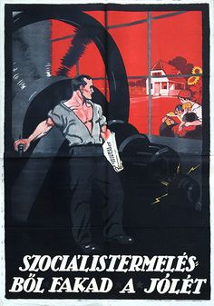 Poster from the time of the short-lived Hungarian Soviet Republic. Prosperity comes from social production - Imre Földes Vintage Posters, Retro Posters, Communist Propaganda, Socialist Realism, Political Art, Red Army, Illustrations And Posters, Hungary, Old Things