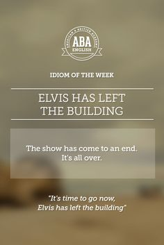 """English #idiom """"Elvis has left the building"""" means that the show has come to an end. It's all over. #speakenglish"""