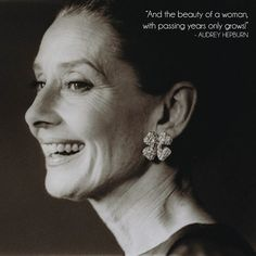 """""""The beauty of a woman... only grows."""" ~ Audrey Hepburn on aging."""