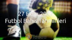 27 Ekim 2017 Futbol Bahis Tahminleri