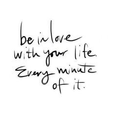 Be In Love With Your Life Quotes - It is one of lifes most fulfilling experiences. Sharing is power dont forget to share this quote. Be In Love With Your Life Every Minute Of It Love Li. Positive Thoughts, Positive Quotes, Motivational Quotes, Inspirational Quotes, Positive Vibes, Positive Mind, Positive Phrases, Positive Motivation, Gratitude Quotes