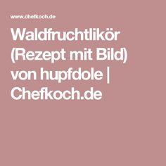 Waldfruchtlikör (Rezept mit Bild) von hupfdole | Chefkoch.de