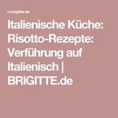 Italienische Küche: Risotto-Rezepte: Verführung auf Italienisch | BRIGITTE.de