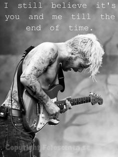 I still believe it's you and me till the end of time  Biffy Clyro, Many of Horror, Only Revolutions