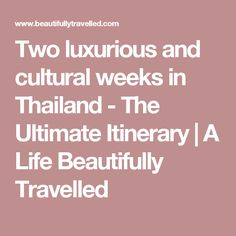 Two luxurious and cultural weeks in Thailand - The Ultimate Itinerary | A Life Beautifully Travelled