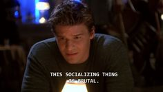 """This Socializing Thing is Brutal."" #True #Buffy #Angel #btvs"