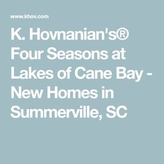 Hovnanian's® Four Seasons at Lakes of Cane Bay, a new active adult community in Summerville, SC, offering lakefront, resort-style living. Bay News, Fish Creek, Resort Style, New Homes For Sale, Four Seasons, Lakes, Community, Seasons Of The Year, Ponds