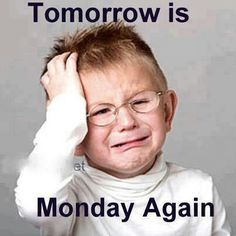 Tomorrow Is Monday Again Quotes Monday Monday Quotes Monday Is Coming