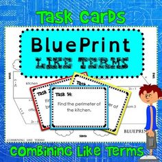 "Here is a new take on combining like terms. Every student (or pair of students) gets a blueprint and a set of task cards. The blueprint marks the lengths of walls with polynomials, such as ""x + 4"" or ""2x - 1"".  Each of the 16 cards asks the students to ""find the length of the kitchen's north wall"" or ""find the perimeter of the dining room"", leading students to combine the like terms they see."