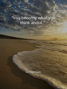 """You become what you think about."" . Earl Nightingale"